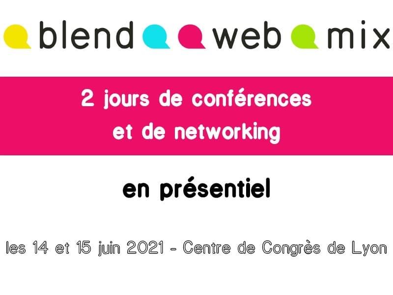 14 et 15 juin 2021 : BlendWebMix, 2 jours de conférences et de networking en présentiel – Centre de Congrès de Lyon