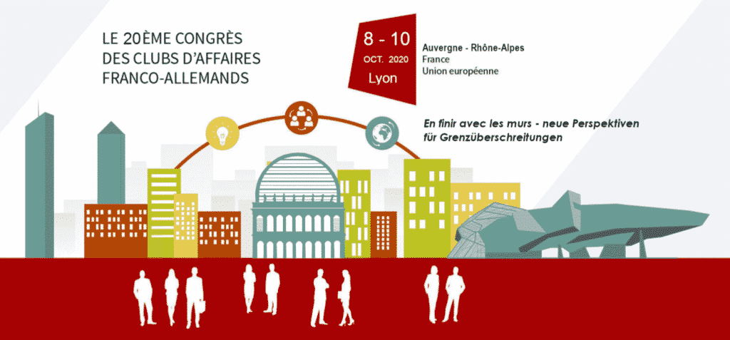 20eCongrès des Clubs d'affaires Franco-Allemands du 8 au 10 octobre 2020 à Lyon: en finir avec les murs