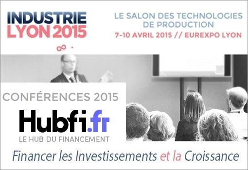 Financer les Investissements et la Croissance : conférence HUBFI au Salon Industrie Lyon 2015