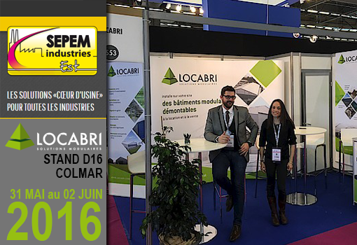 Les bâtiments temporaires sont au SEPEM Industrie de Colmar du 31 Mai au 02 4 Juin 2016 avec LOCABRI