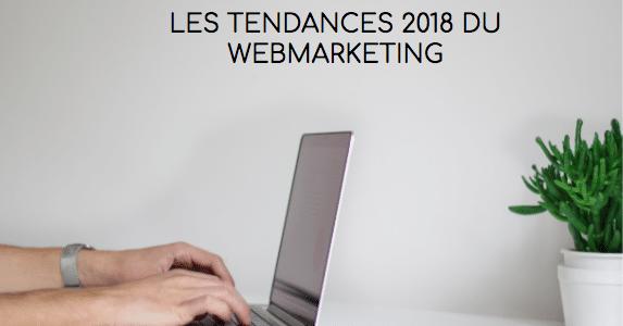 Les tendances Webmarketing pour 2018